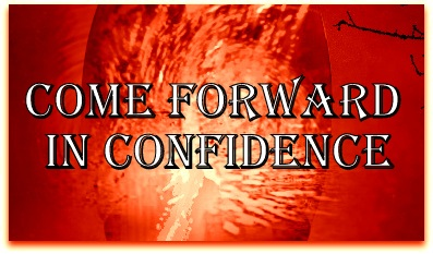 Come forward in confidence